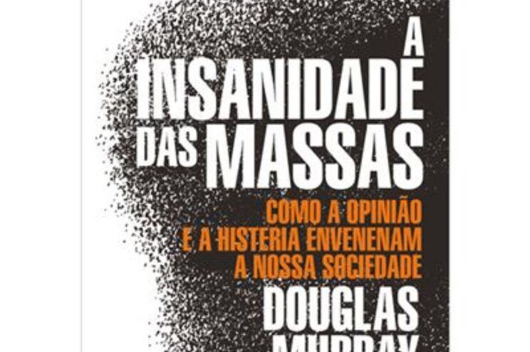 """Autor de """"A Insanidade das Massas"""" critica histerismo dos nossos tempos"""
