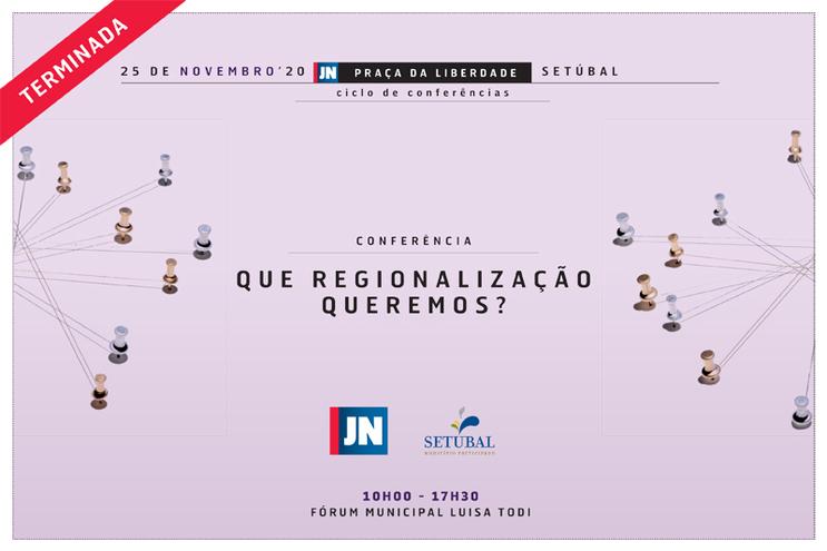 Conferência JN | CM Setúbal - Que Regionalização queremos?