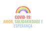 Covid-19: Amor, solidariedade e esperança